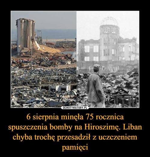 6 sierpnia minęła 75 rocznica spuszczenia bomby na Hiroszimę. Liban chyba trochę przesadził z uczczeniem pamięci