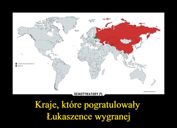 Kraje, które pogratulowały Łukaszence wygranej –
