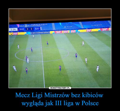 Mecz Ligi Mistrzów bez kibiców  wygląda jak III liga w Polsce