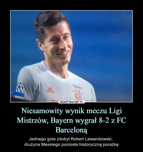 Niesamowity wynik meczu Ligi Mistrzów, Bayern wygrał 8-2 z FC Barceloną – Jednego gola zdobył Robert Lewandowski, drużyna Messiego poniosła historyczną porażkę