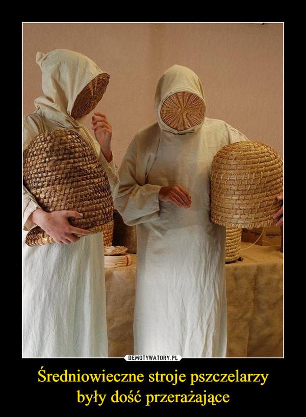 Średniowieczne stroje pszczelarzybyły dość przerażające –