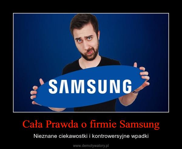 Cała Prawda o firmie Samsung – Nieznane ciekawostki i kontrowersyjne wpadki