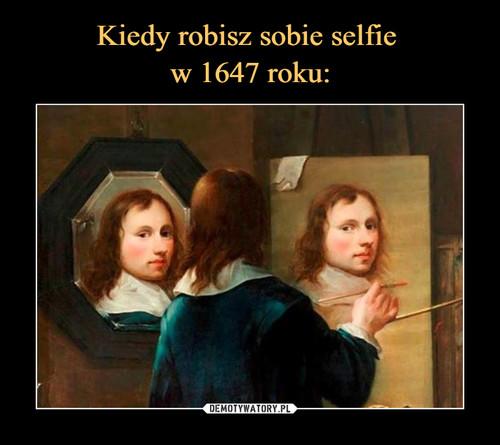 Kiedy robisz sobie selfie  w 1647 roku: