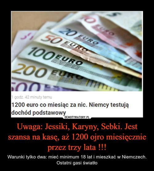 Uwaga: Jessiki, Karyny, Sebki. Jest szansa na kasę, aż 1200 ojro miesięcznie przez trzy lata !!!
