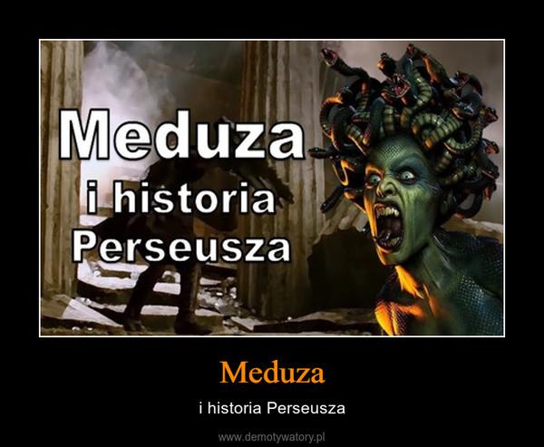 Meduza – i historia Perseusza