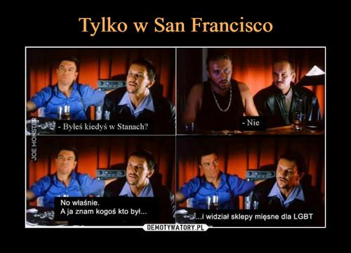 Tylko w San Francisco