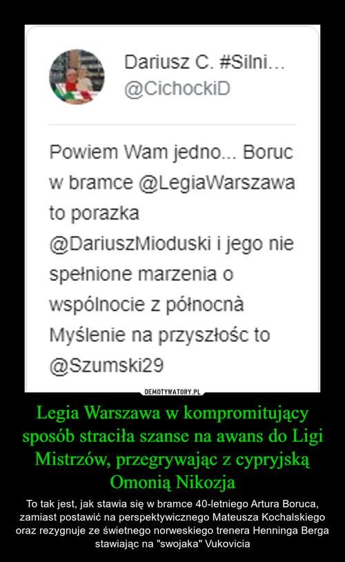 Legia Warszawa w kompromitujący sposób straciła szanse na awans do Ligi Mistrzów, przegrywając z cypryjską Omonią Nikozja
