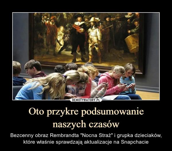 """Oto przykre podsumowanienaszych czasów – Bezcenny obraz Rembrandta """"Nocna Straż"""" i grupka dzieciaków, które właśnie sprawdzają aktualizacje na Snapchacie"""