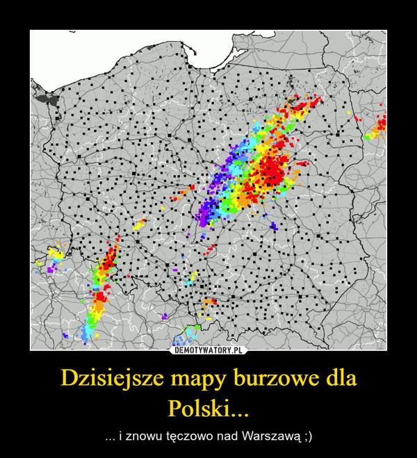 Dzisiejsze mapy burzowe dla Polski... – ... i znowu tęczowo nad Warszawą ;)