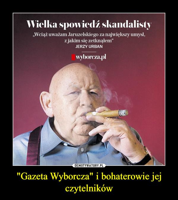 """""""Gazeta Wyborcza"""" i bohaterowie jej czytelników –"""