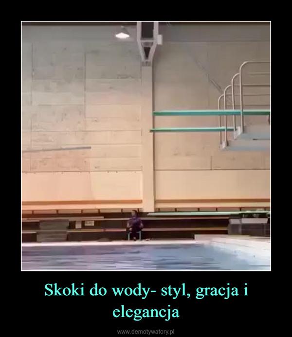 Skoki do wody- styl, gracja i elegancja –