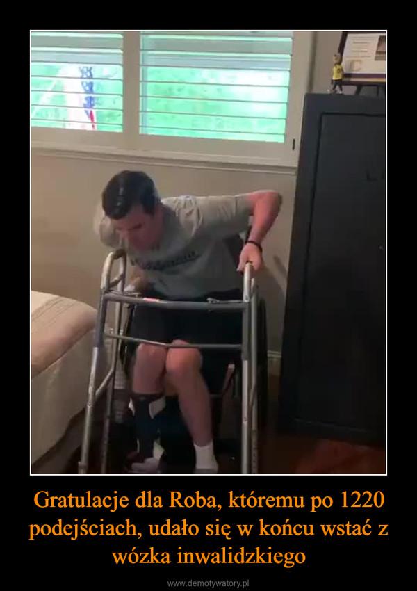 Gratulacje dla Roba, któremu po 1220 podejściach, udało się w końcu wstać z wózka inwalidzkiego –