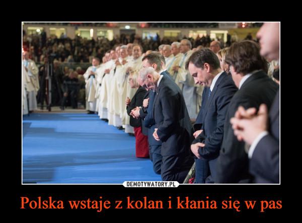Polska wstaje z kolan i kłania się w pas –