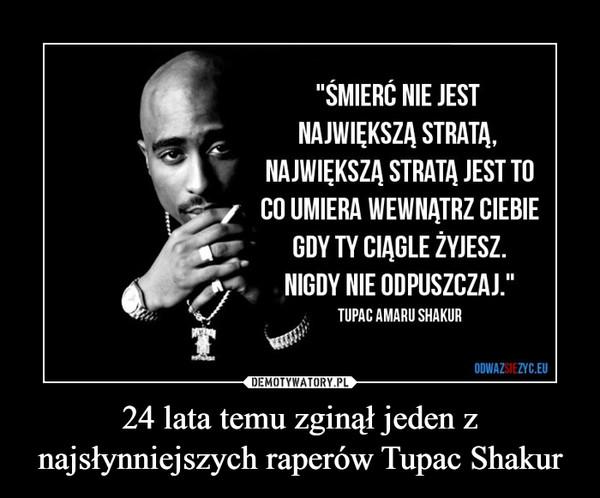 24 lata temu zginął jeden z najsłynniejszych raperów Tupac Shakur –