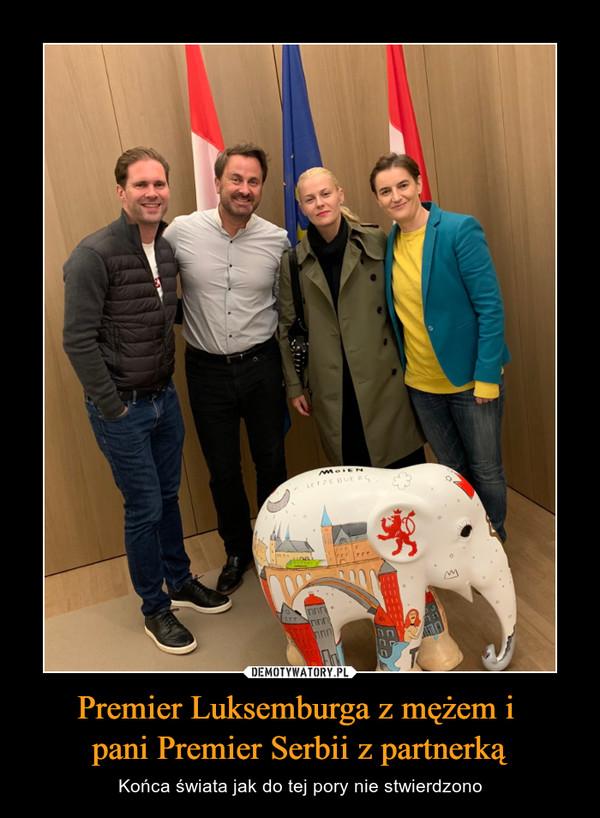 Premier Luksemburga z mężem i pani Premier Serbii z partnerką – Końca świata jak do tej pory nie stwierdzono