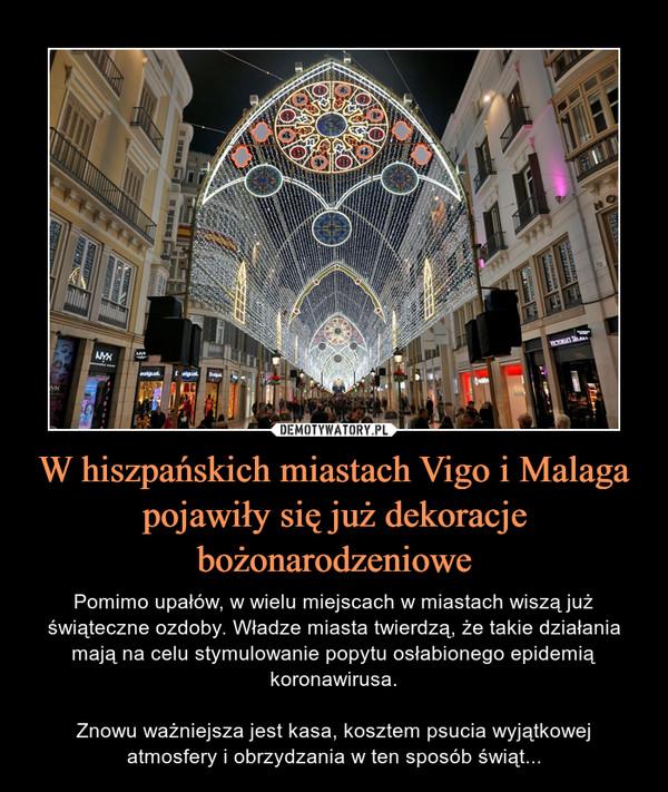 W hiszpańskich miastach Vigo i Malaga pojawiły się już dekoracje bożonarodzeniowe – Pomimo upałów, w wielu miejscach w miastach wiszą już świąteczne ozdoby. Władze miasta twierdzą, że takie działania mają na celu stymulowanie popytu osłabionego epidemią koronawirusa.Znowu ważniejsza jest kasa, kosztem psucia wyjątkowej atmosfery i obrzydzania w ten sposób świąt...