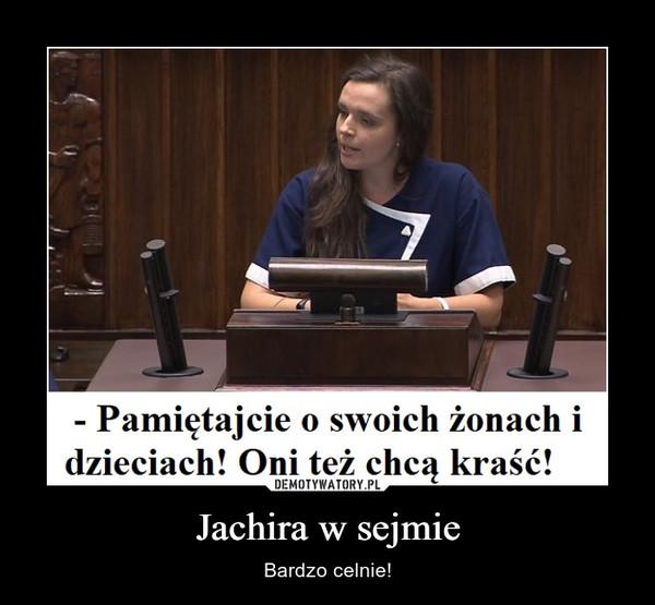 Jachira w sejmie – Bardzo celnie!