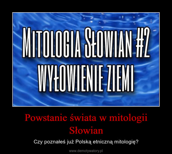 Powstanie świata w mitologii Słowian – Czy poznałeś już Polską etniczną mitologię?