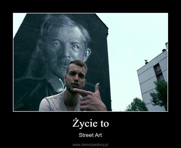 Życie to – Street Art