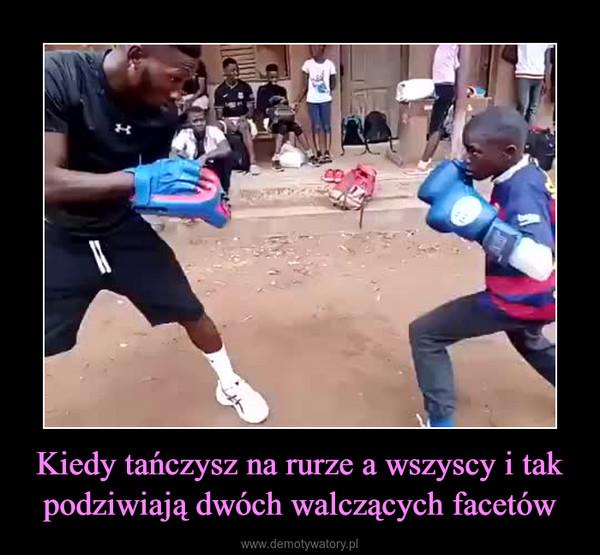 Kiedy tańczysz na rurze a wszyscy i tak podziwiają dwóch walczących facetów –