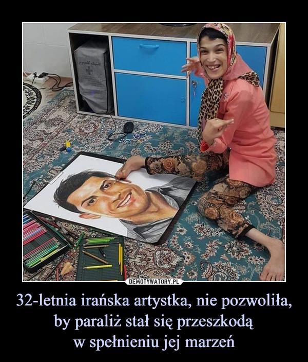 32-letnia irańska artystka, nie pozwoliła, by paraliż stał się przeszkodąw spełnieniu jej marzeń –