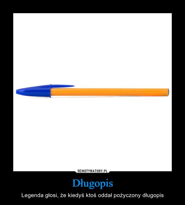 Długopis – Legenda głosi, że kiedyś ktoś oddał pożyczony długopis