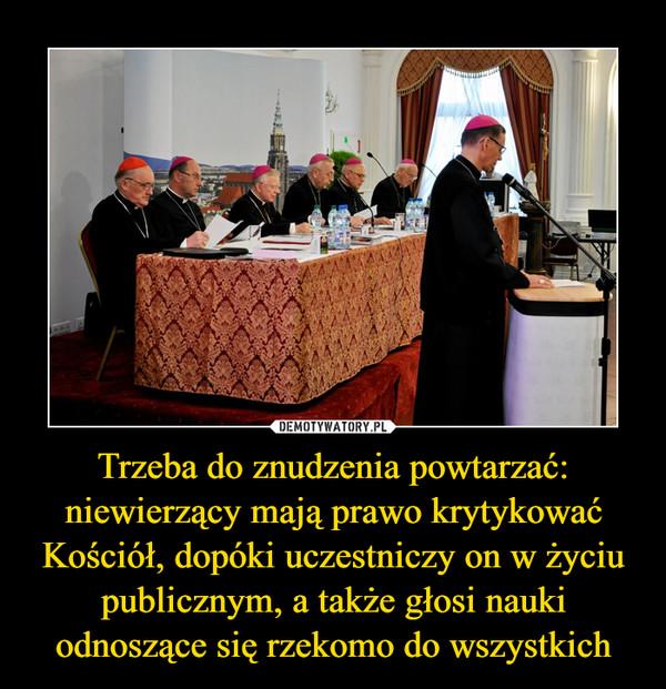 Trzeba do znudzenia powtarzać: niewierzący mają prawo krytykować Kościół, dopóki uczestniczy on w życiu publicznym, a także głosi nauki odnoszące się rzekomo do wszystkich –