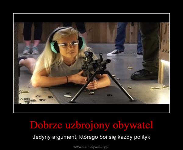 Dobrze uzbrojony obywatel – Jedyny argument, którego boi się każdy polityk