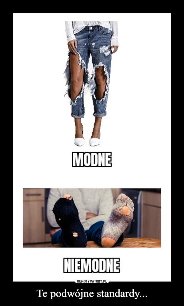 Te podwójne standardy... –