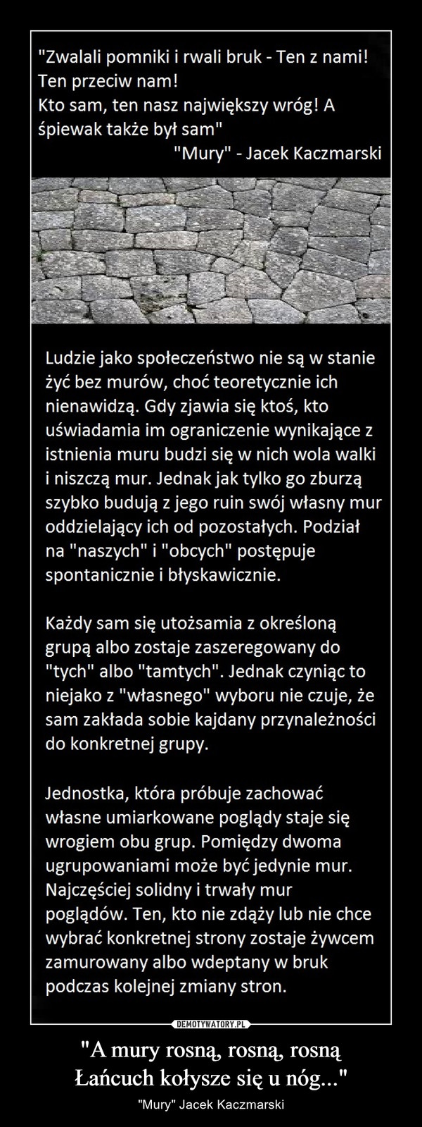 """""""A mury rosną, rosną, rosnąŁańcuch kołysze się u nóg..."""" – """"Mury"""" Jacek Kaczmarski"""