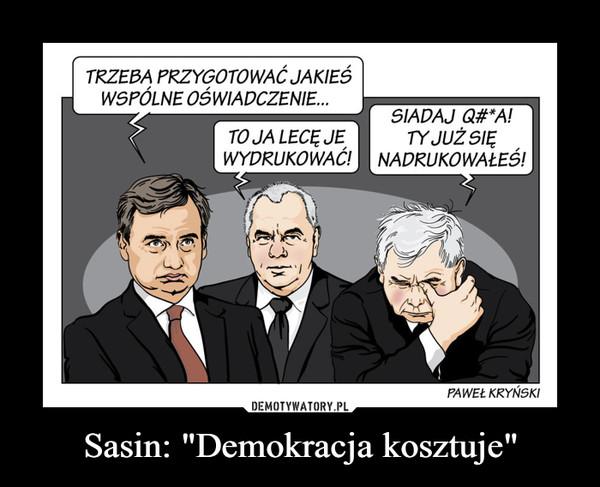 """Sasin: """"Demokracja kosztuje"""" –  Trzeba przygotować jakieś wspólne oświadczenie To ja lecę je wydrukować siadaj Q@#A ty już się nadrukowałeś!"""