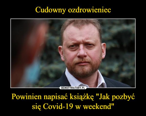 """Powinien napisać książkę """"Jak pozbyć się Covid-19 w weekend"""" –"""
