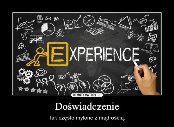 Doświadczenie – Tak często mylone z mądrością.