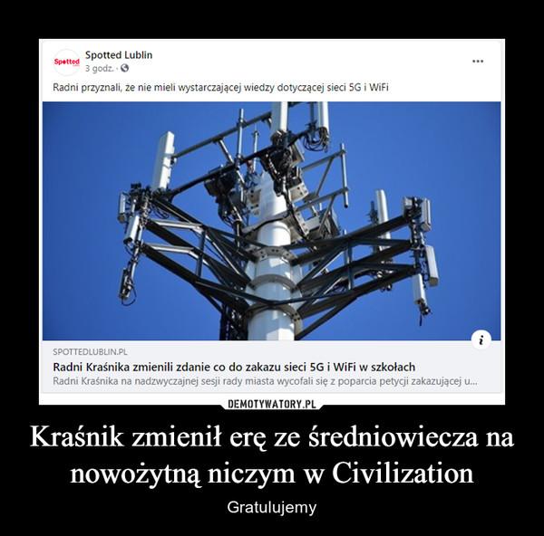 Kraśnik zmienił erę ze średniowiecza na nowożytną niczym w Civilization – Gratulujemy