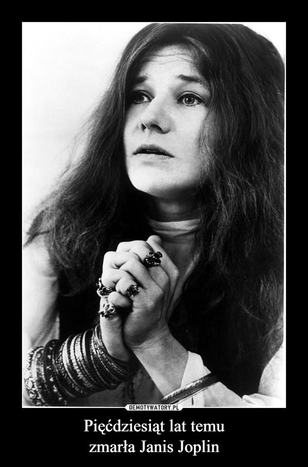 Pięćdziesiąt lat temuzmarła Janis Joplin –