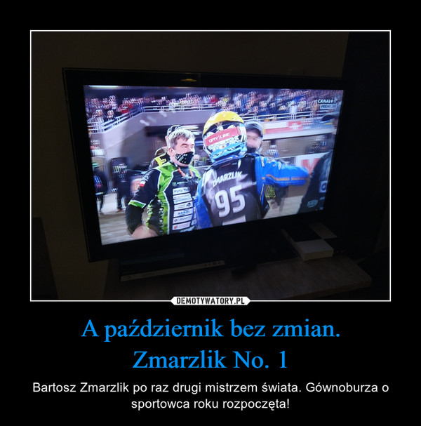 A październik bez zmian.Zmarzlik No. 1 – Bartosz Zmarzlik po raz drugi mistrzem świata. Gównoburza o sportowca roku rozpoczęta!