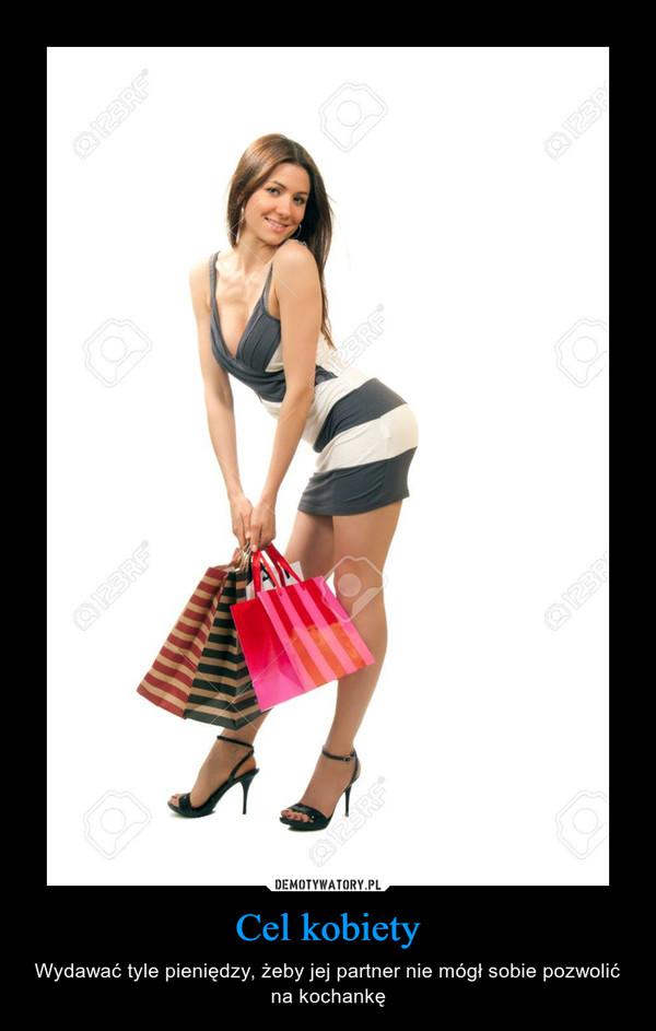 Cel kobiety – Wydawać tyle pieniędzy, żeby jej partner nie mógł sobie pozwolić na kochankę