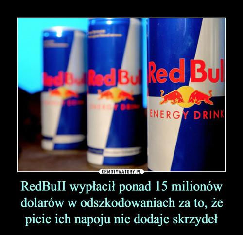 RedBuII wypłacił ponad 15 milionów dolarów w odszkodowaniach za to, że picie ich napoju nie dodaje skrzydeł
