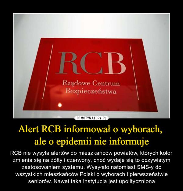 Alert RCB informował o wyborach, ale o epidemii nie informuje – RCB nie wysyła alertów do mieszkańców powiatów, których kolor zmienia się na żółty i czerwony, choć wydaje się to oczywistym zastosowaniem systemu. Wysyłało natomiast SMS-y do wszystkich mieszkańców Polski o wyborach i pierwszeństwie seniorów. Nawet taka instytucja jest upolityczniona