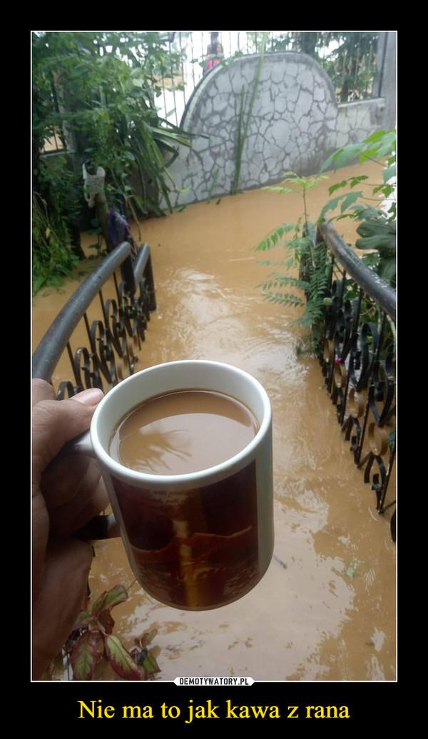 Nie ma to jak kawa z rana –
