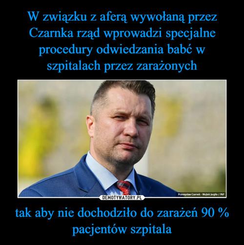 W związku z aferą wywołaną przez Czarnka rząd wprowadzi specjalne procedury odwiedzania babć w szpitalach przez zarażonych tak aby nie dochodziło do zarażeń 90 % pacjentów szpitala