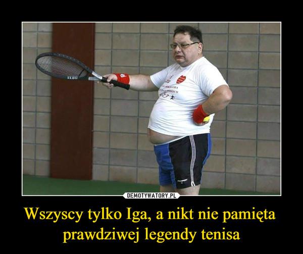 Wszyscy tylko Iga, a nikt nie pamięta prawdziwej legendy tenisa –