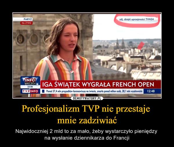 Profesjonalizm TVP nie przestaje mnie zadziwiać – Najwidoczniej 2 mld to za mało, żeby wystarczyło pieniędzy na wysłanie dziennikarza do Francji Iga Świątek wygrała French Open Paryż