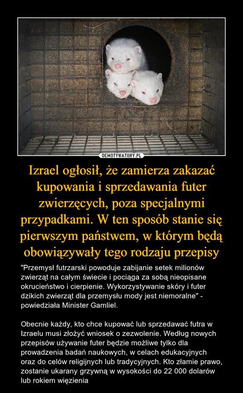 Izrael ogłosił, że zamierza zakazać kupowania i sprzedawania futer zwierzęcych, poza specjalnymi przypadkami. W ten sposób stanie się pierwszym państwem, w którym będą obowiązywały tego rodzaju przepisy