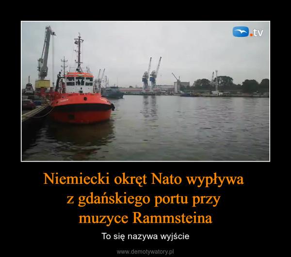 Niemiecki okręt Nato wypływa z gdańskiego portu przy muzyce Rammsteina – To się nazywa wyjście