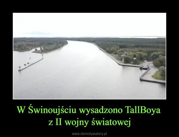 W Świnoujściu wysadzono TallBoya z II wojny światowej –