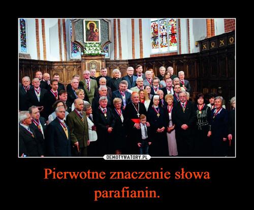 Pierwotne znaczenie słowa parafianin.
