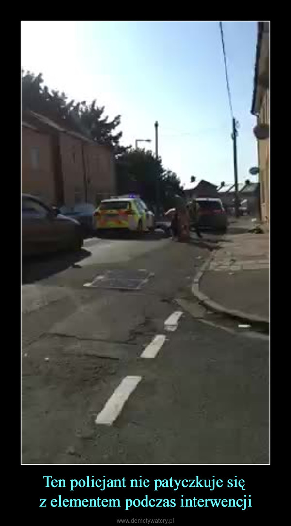 Ten policjant nie patyczkuje się z elementem podczas interwencji –