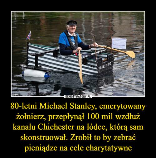 80-letni Michael Stanley, emerytowany żołnierz, przepłynął 100 mil wzdłuż kanału Chichester na łódce, którą sam skonstruował. Zrobił to by zebrać pieniądze na cele charytatywne