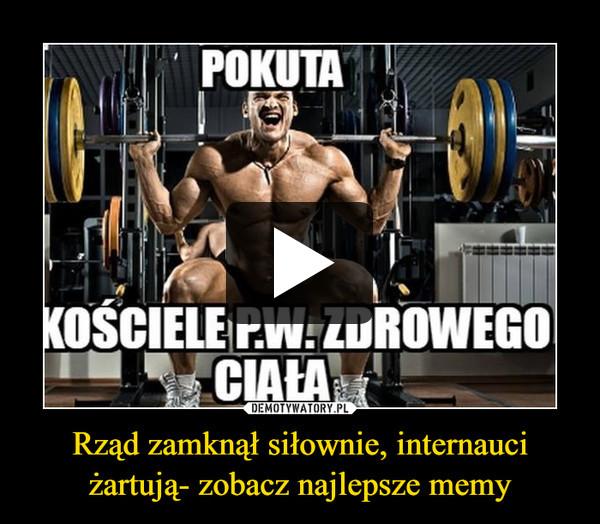 Rząd zamknął siłownie, internauci żartują- zobacz najlepsze memy –